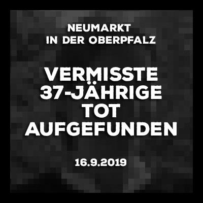 16.9.2019 - Neumarkt in der Oberpfalz. Traurige Gewisstheit. Die vermisste 37-jährige Portugiesin ist tot.
