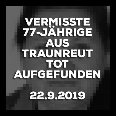 22.9.2019 - Traunreut - Vermisste 77-Jährige verstorben