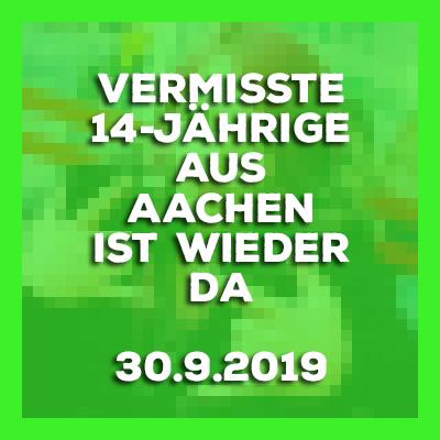 30.9.2019 - Das vermisste 14-jährige Mädchen aus Aachen ist wieder da.
