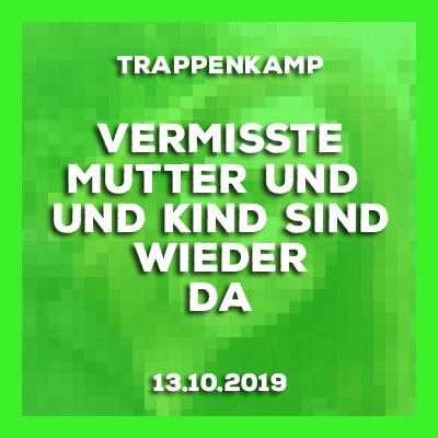 13.10.2019 - Update Trappenkamp - Vermisste Mutter (23) und Kind sind wieder da.