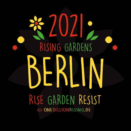 #Berlin is Rising 2021 - #onebillionrising #risinggardens #obrd
