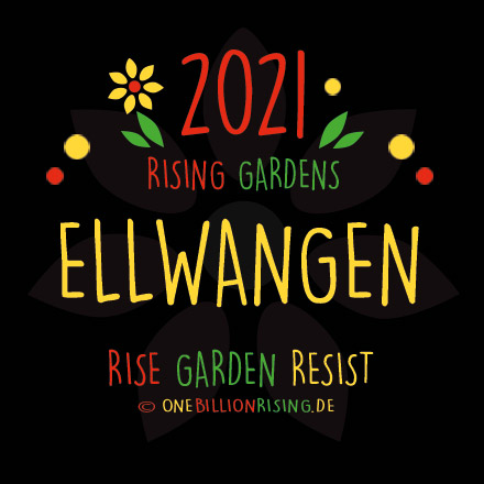 #Ellwangen is Rising 2021 - #onebillionrising #risinggardens #obrd