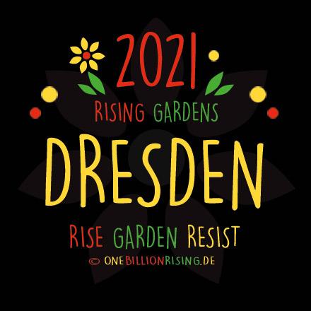 #Dresden is Rising 2021 - #onebillionrising #risinggardens #obrd