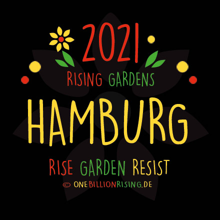 #Hamburg is Rising 2021 - #onebillionrising #risinggardens #obrd