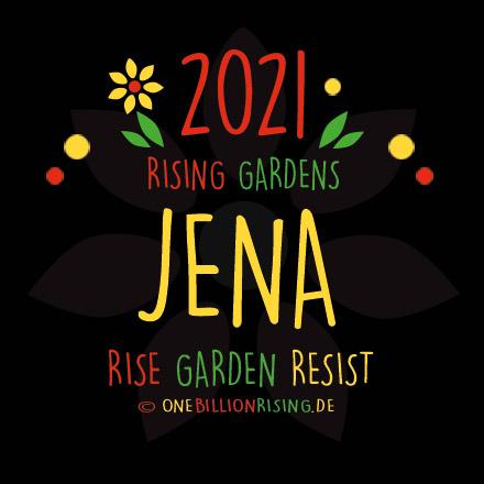 #Jena is Rising 2021 - #onebillionrising #risinggardens #obrd