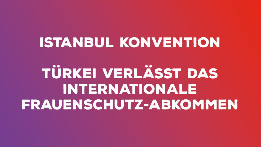 Türkei verlässt Internationales Abkommen zum Schutz der Frauen vor Gewalt